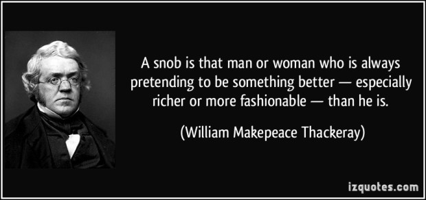 quote-a-snob-is-that-man-or-woman-who-is-always-pretending-to-be-something-better-especially-richer-william-makepeace-thackeray-369371