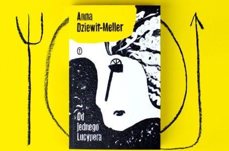 """Wściekłość i niespełnienie, czyli """"Od jednego Lucypera"""" Anny Dziewit-Meller"""